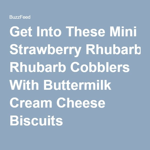Get Into These Mini Strawberry Rhubarb Cobblers With Buttermilk Cream Cheese Biscuits