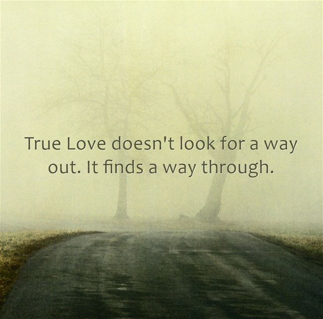 Love Finds A Way Quotes: True Love Doesn't Look For A Way Out. It Finds A Way