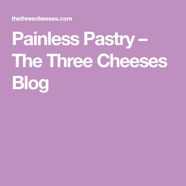 Painless Pastry – The Three Cheeses Blog