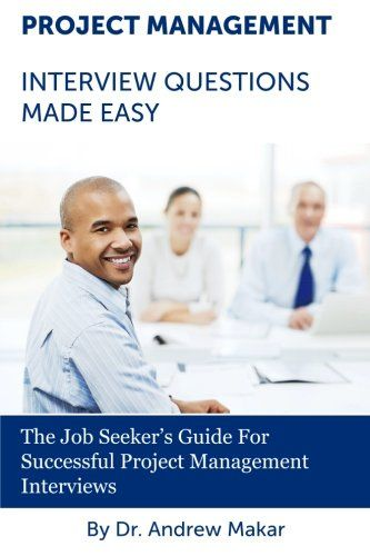 project management interview questions made easy for successful project management interviews - Management Interview