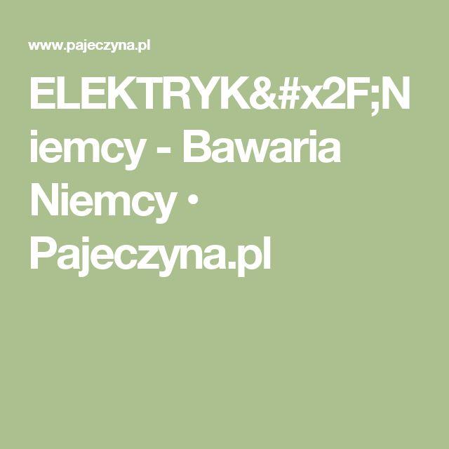 ELEKTRYK/Niemcy - Bawaria Niemcy • Pajeczyna.pl