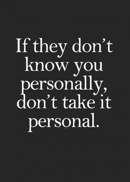 If they don't know you personally, don't take it personal.  How can someone intentionally offend you if they don't even know you?