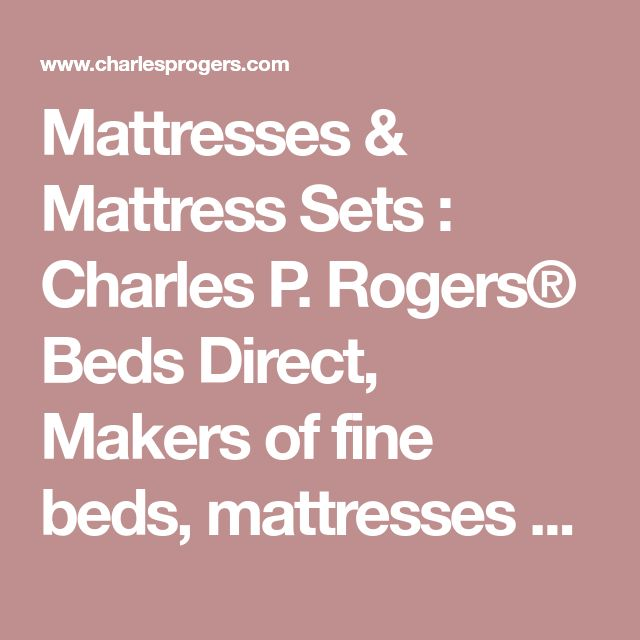 Mattresses & Mattress Sets : Charles P. Rogers® Beds Direct, Makers of fine beds, mattresses and bedding since 1855