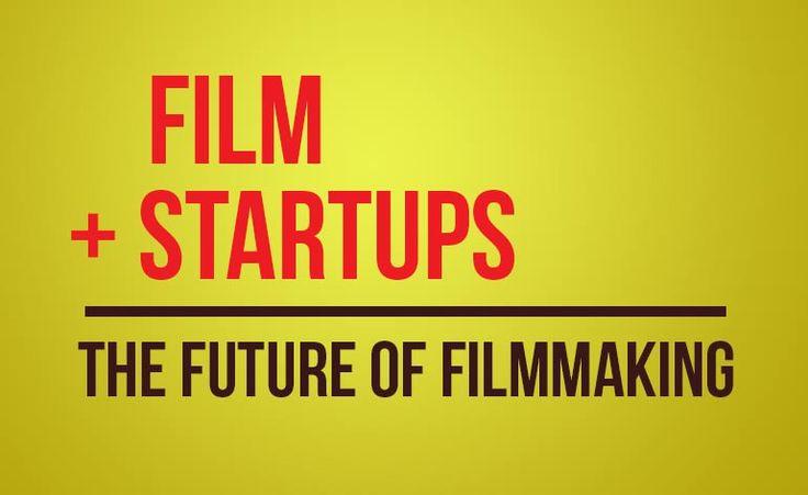 Film Startups: The Future of Filmmaking #Indie #Film #Filmmaking #Crowdfunding #Financing