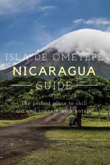 A guide to exploring the Nicaraguan island of Ometepe. #wanderlust #travel #nicaragua