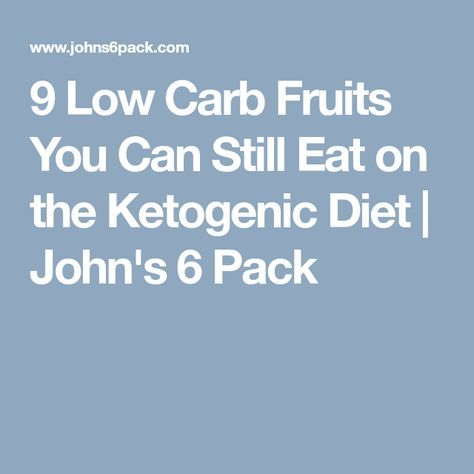 9 Low Carb Fruits You Can Still Eat on the Ketogenic Diet   John's 6 Pack