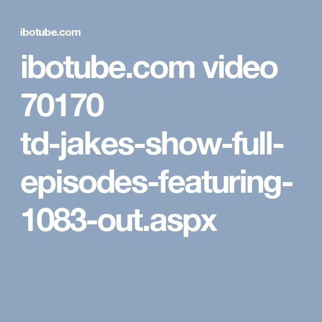 ibotube.com video 70170 td-jakes-show-full-episodes-featuring-1083-out.aspx
