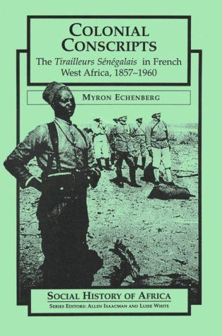 Colonial Conscripts: The Tirailleurs Senegalais in French West Africa, 1857-1960 (Social History of Africa (Paperback))