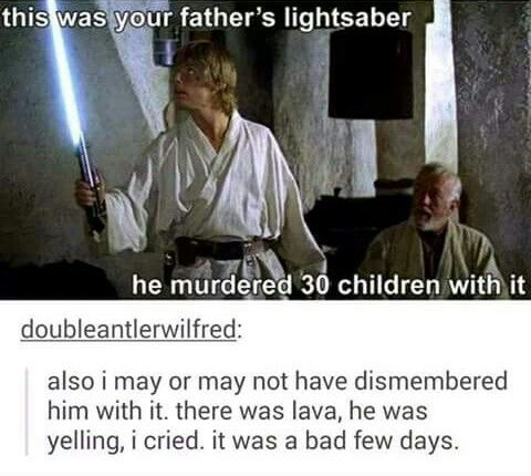 What Obi-Wan could have said when he gave Luke his father's lightsaber. Lol!