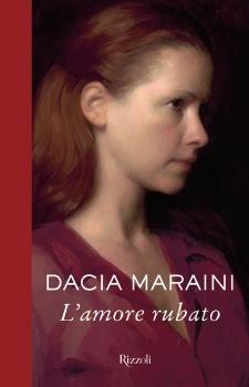 Dacia Maraini - L' amore rubato