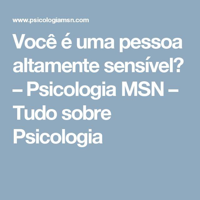 Você é uma pessoa altamente sensível? – Psicologia MSN – Tudo sobre Psicologia