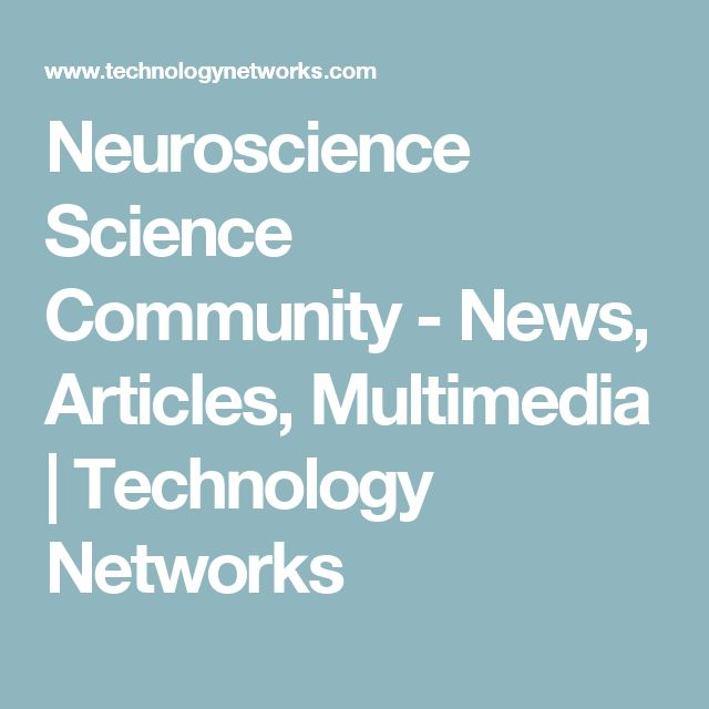 Neuroscience Science Community - News, Articles, Multimedia | Technology Networks