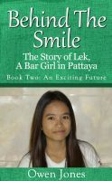 An Exciting Future: Behind The Smile, the Story of Lek, a Bar Girl in Pattaya, an ebook by Owen Jones at Smashwords