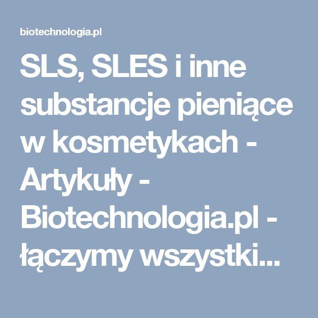 SLS, SLES i inne substancje pieniące w kosmetykach - Artykuły - Biotechnologia.pl - łączymy wszystkie strony biobiznesu