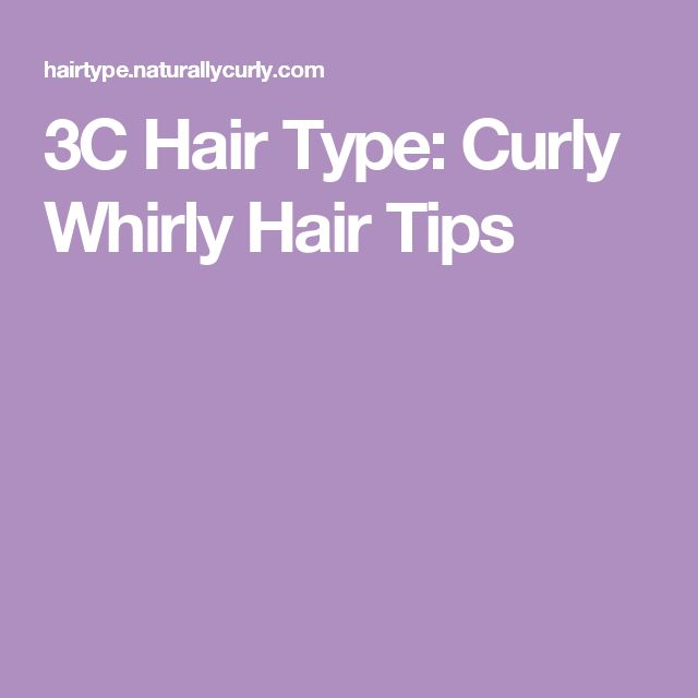 3C Hair Type: Curly Whirly Hair Tips