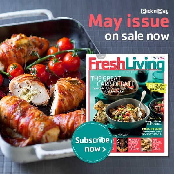 May #FreshLiving on Sale Now! Low-carb, high-fat cooking, hot tips and delicious recipes #picknpay