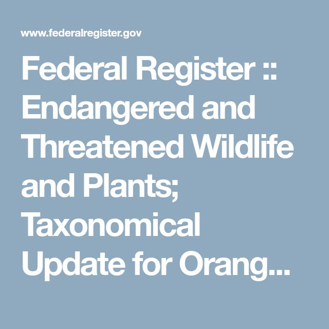 Federal Register        ::        Endangered and Threatened Wildlife and Plants; Taxonomical Update for Orangutan