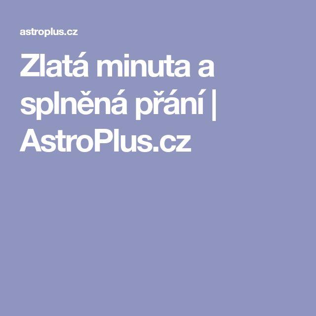 Zlatá minuta a splněná přání | AstroPlus.cz