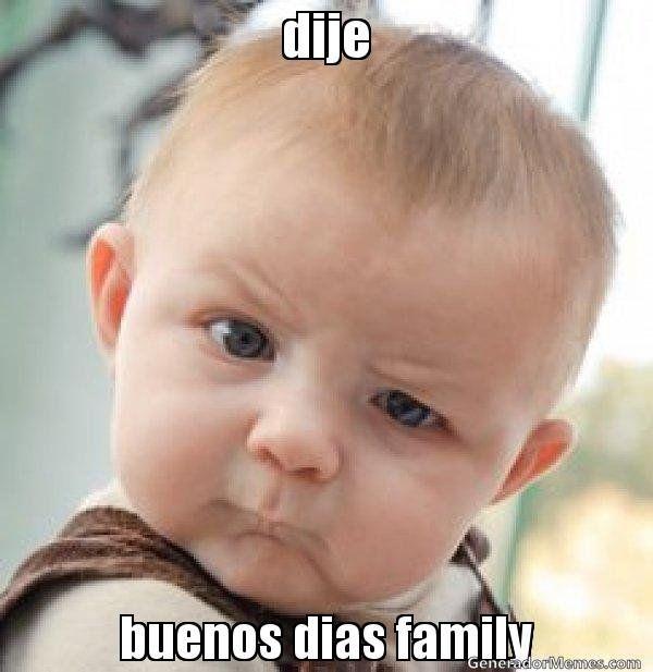 Meme Dije Que Buenos Dias Familia Funny School Memes Funny Babies School Memes