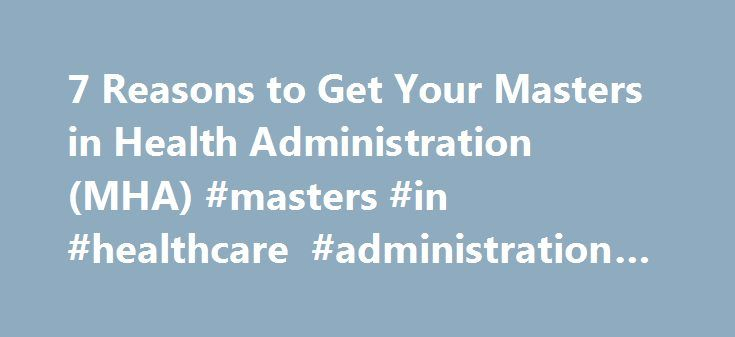7 Reasons to Get Your Masters in Health Administration (MHA) #masters #in #healthcare #administration #nyc http://sacramento.remmont.com/7-reasons-to-get-your-masters-in-health-administration-mha-masters-in-healthcare-administration-nyc/  7 Reasons to Get Your Masters in Health Administration (MHA) Getting an advanced degree is a lot of work, especially if you can't afford to put your job on hold as you pursue higher education. Many people have successful medical administration careers with…