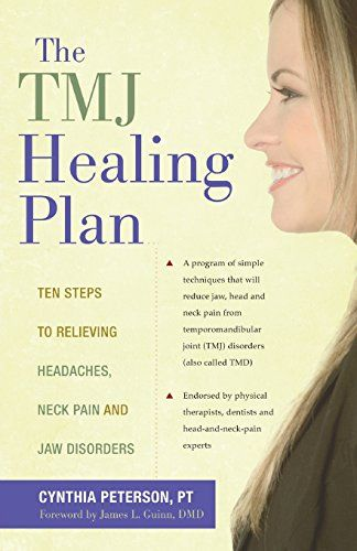 The TMJ Healing Plan: Ten Steps to Relieving Headaches, Neck Pain and Jaw Disorders (Positive Options for Health)