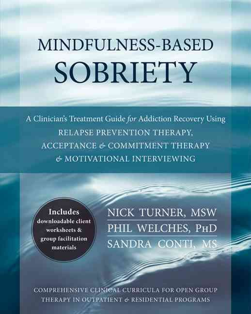Mindfulness-Based Sobriety: A Clinician's Treatment Guide for Addiction Recovery Using Relapse Prevention Therapy, Acceptance...