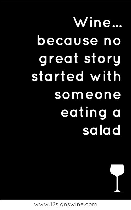 Wine because no great story started with eating a salad. quote