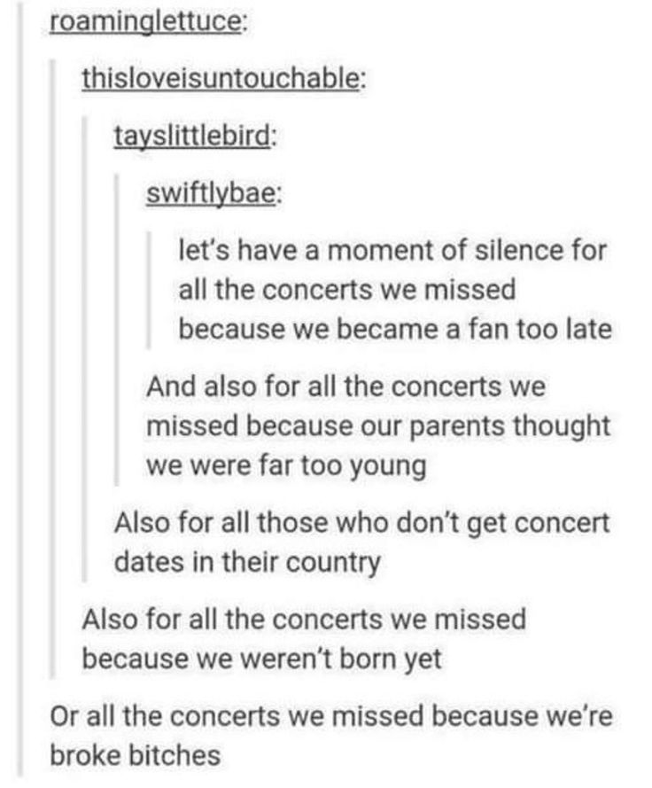 All the concerts we missed because our parents think we could never handle it because of anxiety and don't want to waste their precious time
