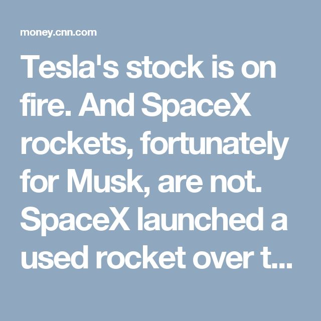 Tesla's stock is on fire. And SpaceX rockets, fortunately for Musk, are not. SpaceX launched a used rocket over the weekend and landed it successfully. So you can understand why Musk is apparently feeling a bit feisty.