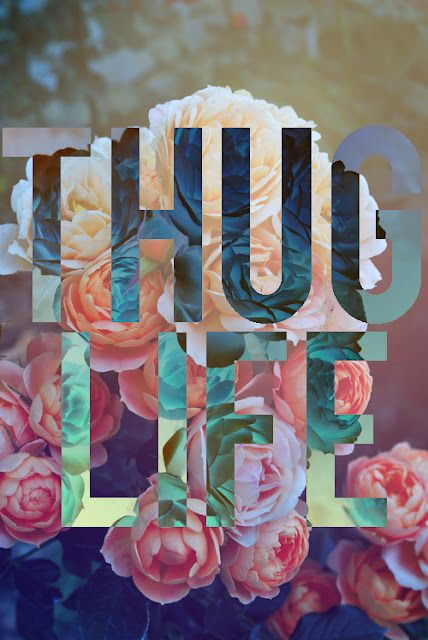 THUG LIFE (don't know who designer is). #typography #design   It's like a print oxymoron or something. The poster is really beautiful and floral but the words say otherwise. Interesting!