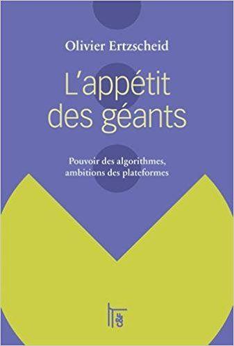 L'appétit des géants : Pouvoir des algorithmes, ambitions des plateformes - Olivier Ertzscheid, Antonio Casilli