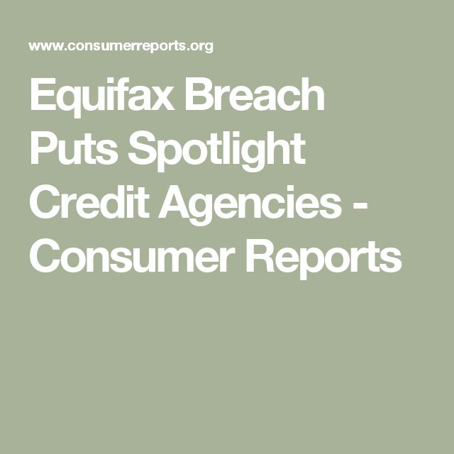 Equifax Breach Puts Spotlight Credit Agencies - Consumer Reports