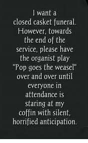 Image result for i want a closed casket funeral pop goes the weasel