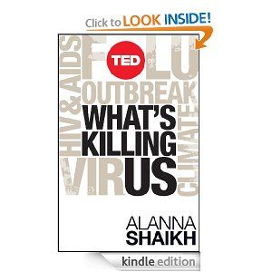 An instructive e-book on global health by TED Senior Fellow and health care expert Alanna Shaikh debuted a few weeks ago. What's Killing Us: A Practical Guide to Understanding Our Biggest Global Health Problems discusses a series of global health challenges, why they matter to the rest of the world, and what can be done to minimize or negate their impact.