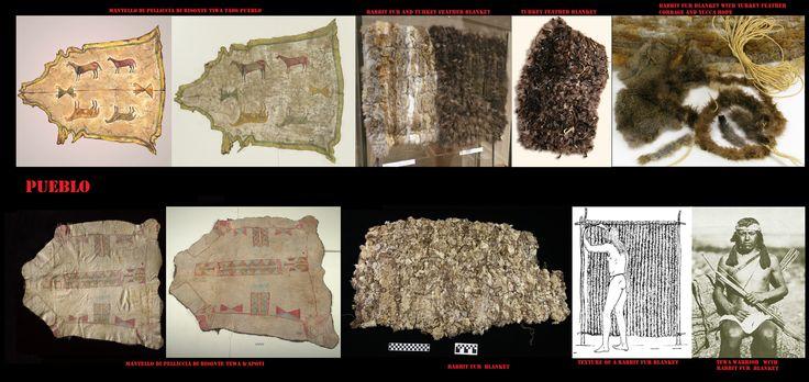 L'abbigliamento utilizzava pelli e tessuti. Prima dell'introduzione della lana per fare delle calde coperte si utilizzavano piume o pellicce. I Pueblo orientali (bacino del Rio Grande) utilizzavano largamente mantelli-coperta ricavati dalle pelli di bisonte, che acquistavano dai popoli cacciatori delle Praterie, con qui commerciavano, oppure come i Pueblo occidentali usavano intrecciare stringhe di pelliccia (coniglio o altro) o piume (specie di tacchino) avvolte ad un cordoncino vegetale.