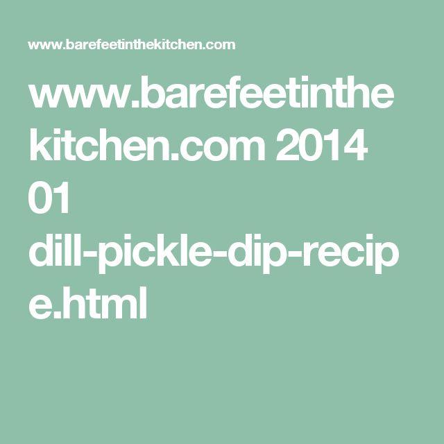 www.barefeetinthekitchen.com 2014 01 dill-pickle-dip-recipe.html