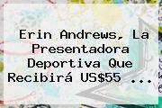 http://tecnoautos.com/wp-content/uploads/imagenes/tendencias/thumbs/erin-andrews-la-presentadora-deportiva-que-recibira-us55.jpg Erin Andrews. Erin Andrews, la presentadora deportiva que recibirá US$55 ..., Enlaces, Imágenes, Videos y Tweets - http://tecnoautos.com/actualidad/erin-andrews-erin-andrews-la-presentadora-deportiva-que-recibira-us55/
