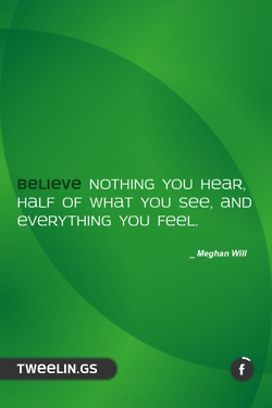 Tweeling of the Day #80   Believe nothing you hear, half of what you see, and everything you feel.Tweeling