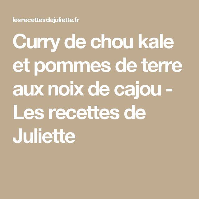 Curry de chou kale et pommes de terre aux noix de cajou - Les recettes de Juliette