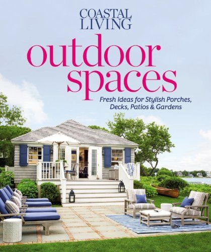 17 best ideas about coastal living magazine on pinterest for Outdoor living magazine