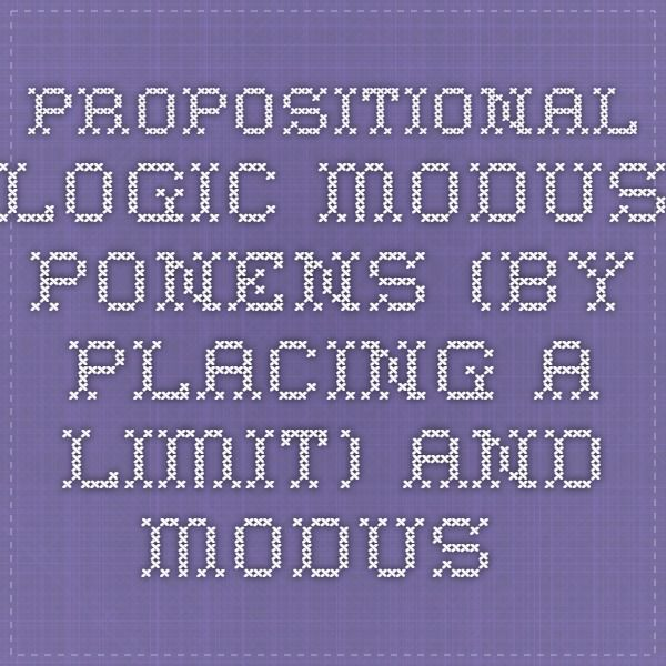 Propositional Logic Modus Ponens (By placing a limit) and Modus Tollens (And the way)