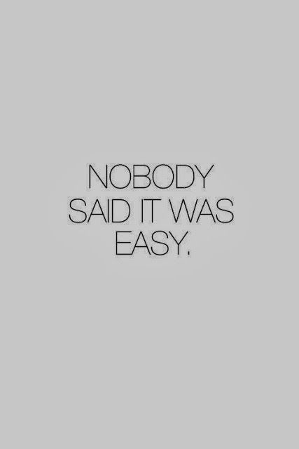 Nobody said it was easy | http://awesomeinspirationquotes.13faqs.com