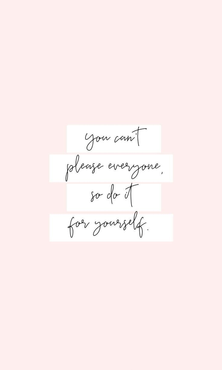 You Can T Please Everyone So Do It For Yourself Inspiration Motivation Be Yourself Quotes Memes Quotes Beautiful Quotes