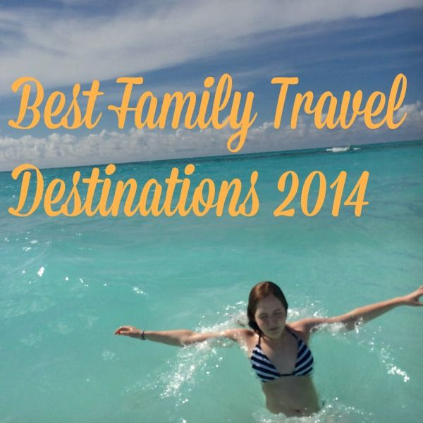 Our Best Family Travel of 2014: Top Family Resorts, Beach Towns and Super Cities www.ct.mommypoppins.com