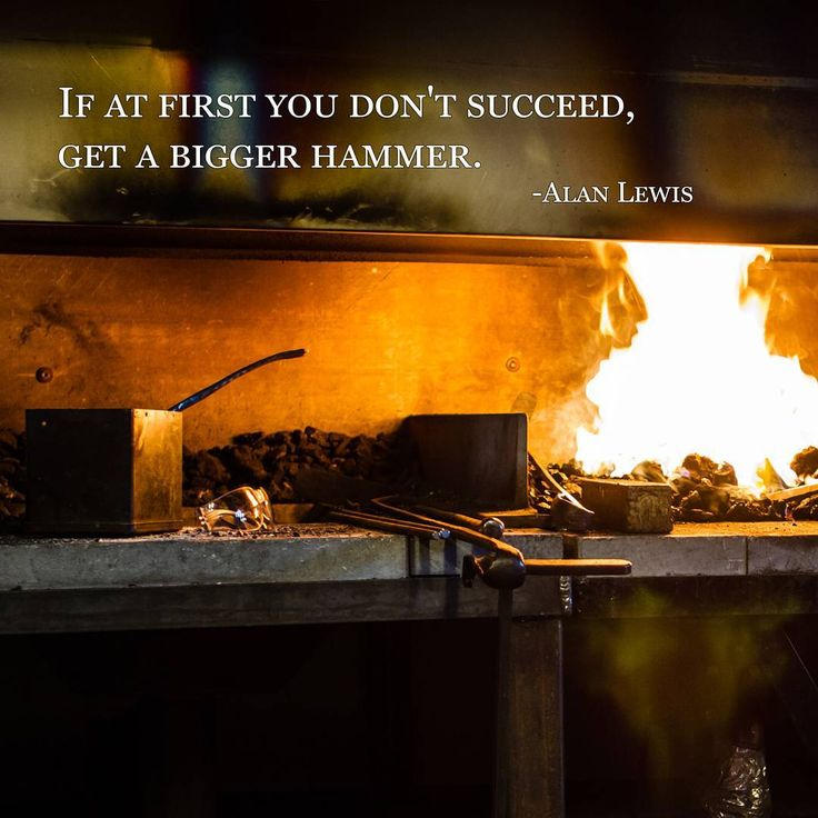 If at first you don't succeed, get a bigger hammer - Alan Lewis.