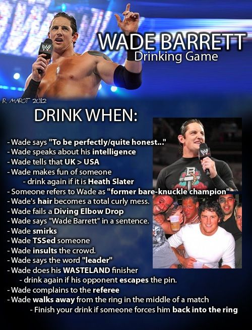 "momentpunch:  ""Wade Barrett Drinking Game….to be played in July  ""  Looks like I'll be drunk when he comes back!"