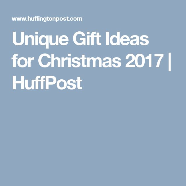 Unique Gift Ideas for Christmas 2017 | HuffPost