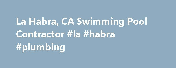 La Habra, CA Swimming Pool Contractor #la #habra #plumbing http://mississippi.remmont.com/la-habra-ca-swimming-pool-contractor-la-habra-plumbing/  # Pool Service & Maintenance Professionals Swimming Pool Company in La Habra, CA Pool Service Maintenance Professionals is committed to offering high-quality swimming pool and hot tub installation services to the residents of North Orange and Los Angeles counties. We can work on any sized project and will make sure that the job gets completed…