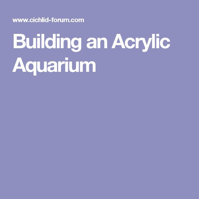Building an Acrylic Aquarium