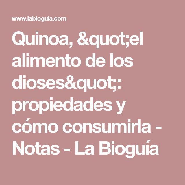 """Quinoa, """"el alimento de los dioses"""": propiedades y cómo consumirla  - Notas - La Bioguía"""